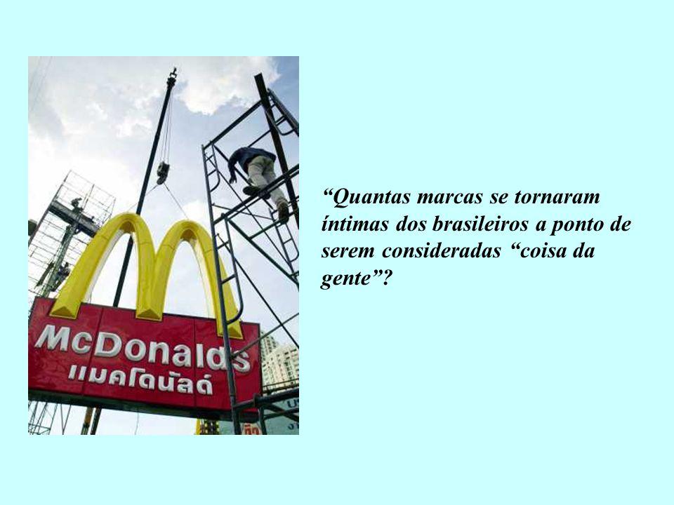 Quantas marcas se tornaram íntimas dos brasileiros a ponto de serem consideradas coisa da gente