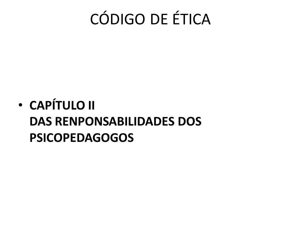 CÓDIGO DE ÉTICA CAPÍTULO II DAS RENPONSABILIDADES DOS PSICOPEDAGOGOS