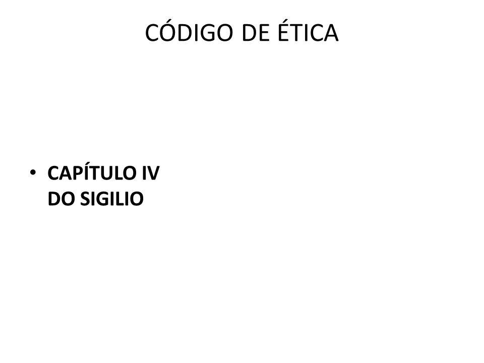 CÓDIGO DE ÉTICA CAPÍTULO IV DO SIGILIO