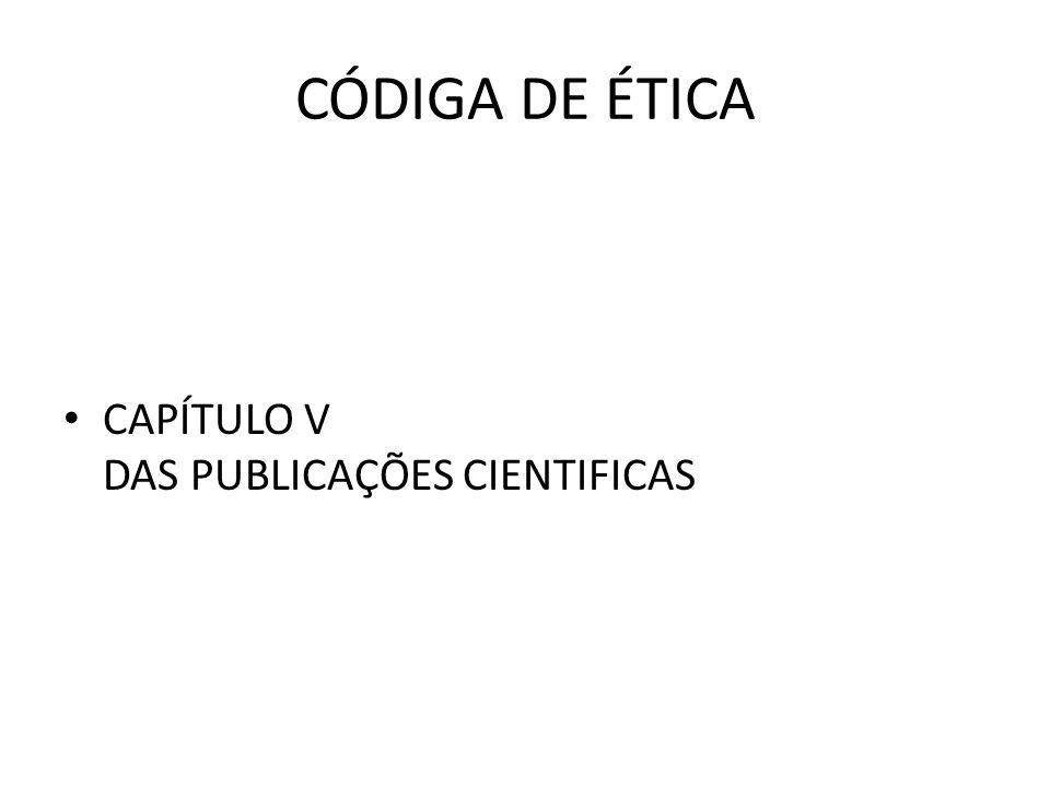 CÓDIGA DE ÉTICA CAPÍTULO V DAS PUBLICAÇÕES CIENTIFICAS