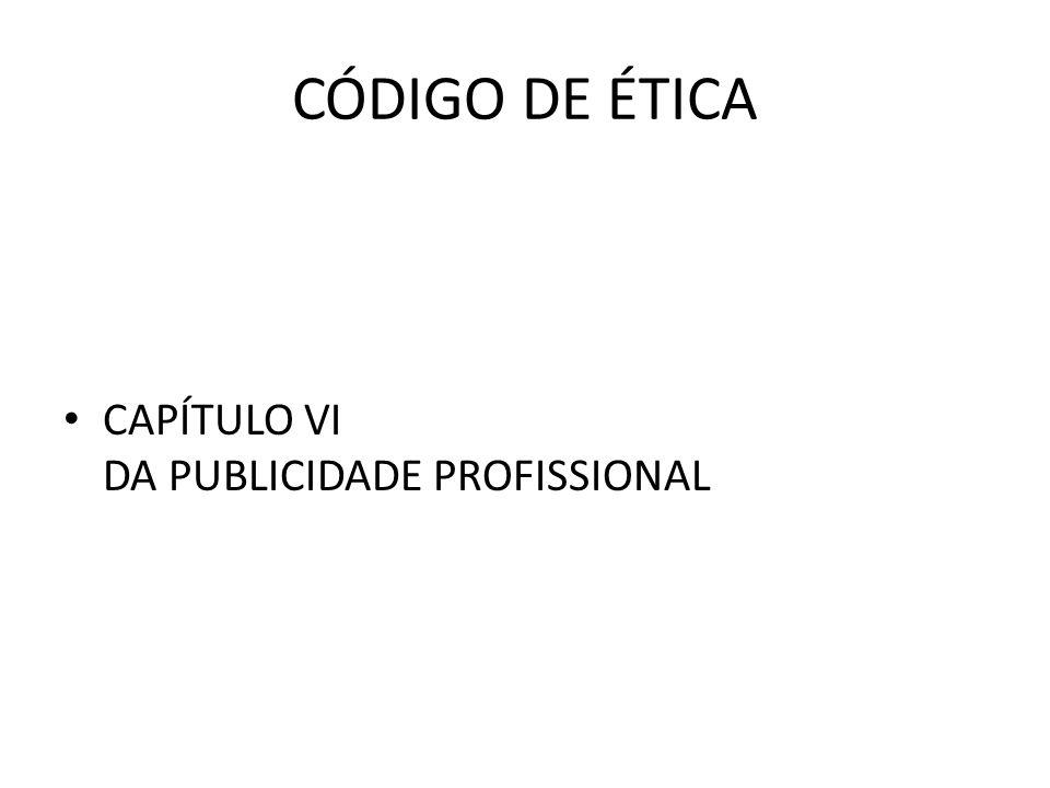 CÓDIGO DE ÉTICA CAPÍTULO VI DA PUBLICIDADE PROFISSIONAL