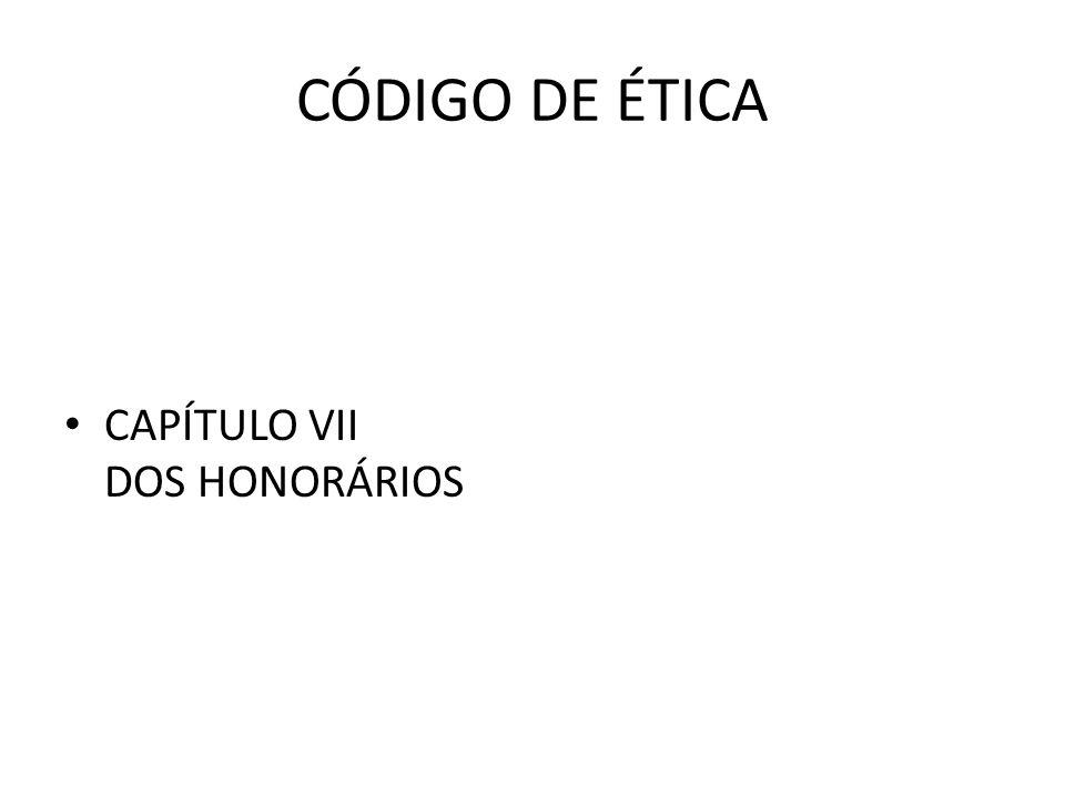 CÓDIGO DE ÉTICA CAPÍTULO VII DOS HONORÁRIOS