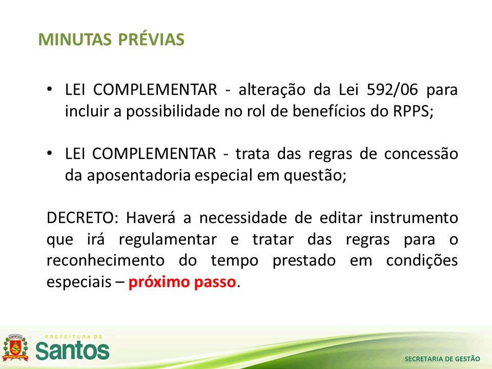 MINUTAS PRÉVIAS LEI COMPLEMENTAR - alteração da Lei 592/06 para incluir a possibilidade no rol de benefícios do RPPS;