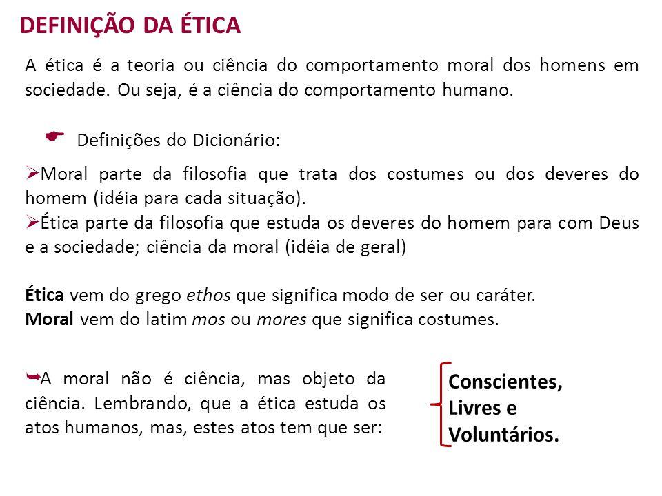 DEFINIÇÃO DA ÉTICA Conscientes, Livres e Voluntários.