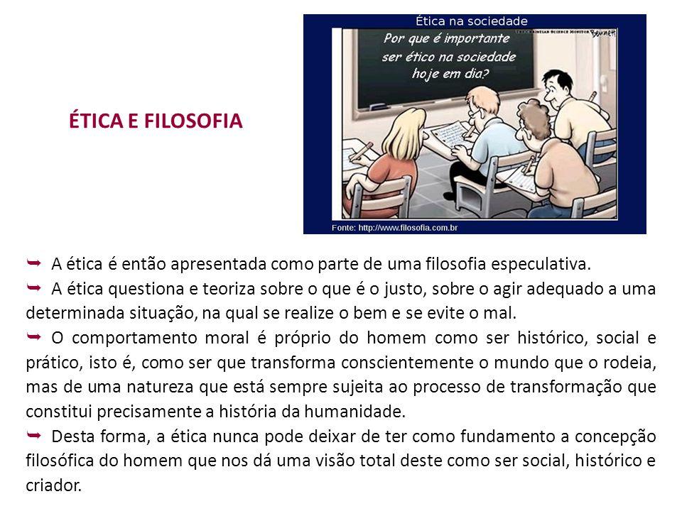 ÉTICA E FILOSOFIA A ética é então apresentada como parte de uma filosofia especulativa.