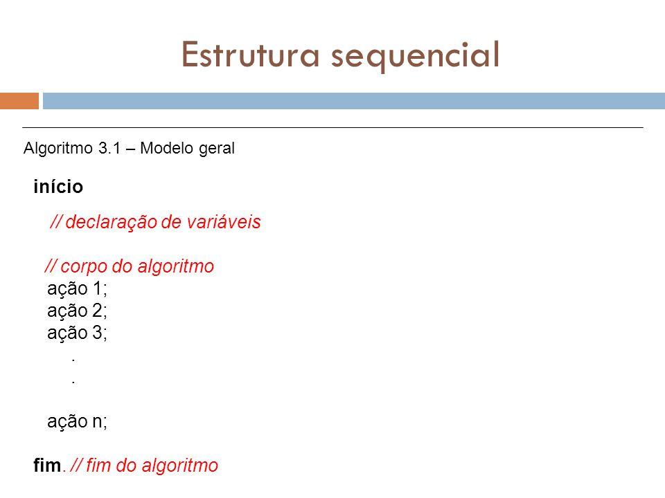 Estrutura sequencial // declaração de variáveis // corpo do algoritmo