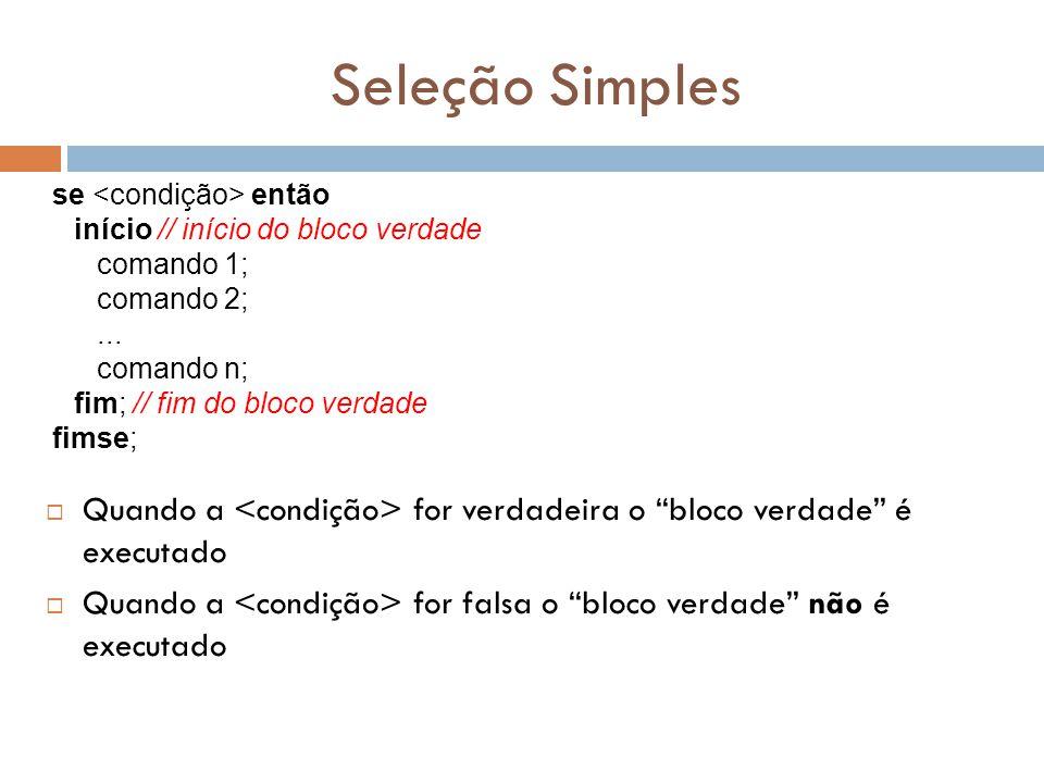 Seleção Simples se <condição> então. início // início do bloco verdade. comando 1; comando 2; ...