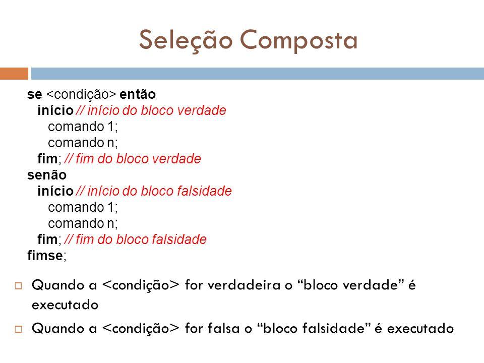 Seleção Composta se <condição> então. início // início do bloco verdade. comando 1; comando n; fim; // fim do bloco verdade.