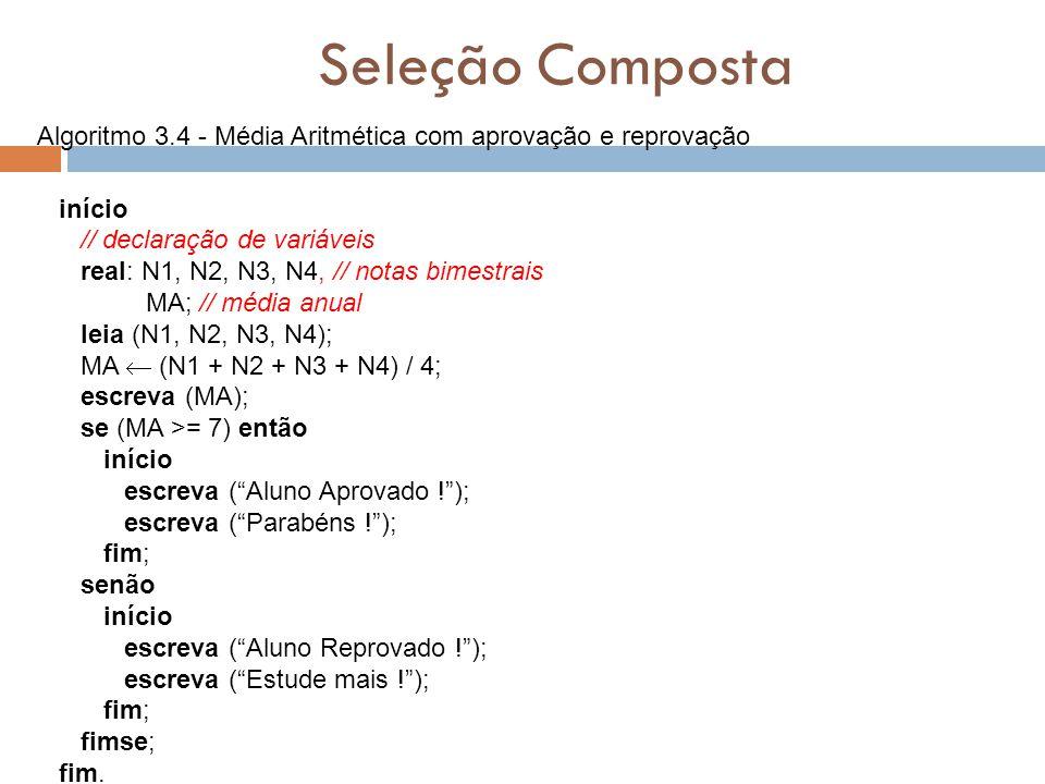 Seleção Composta Algoritmo 3.4 - Média Aritmética com aprovação e reprovação. início. // declaração de variáveis.