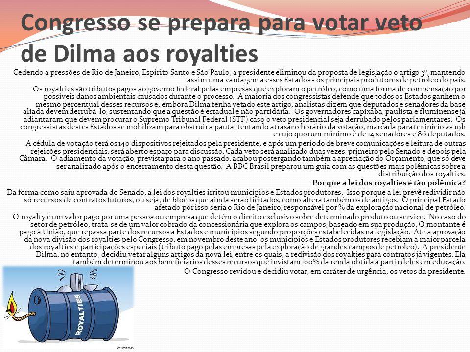 Congresso se prepara para votar veto de Dilma aos royalties