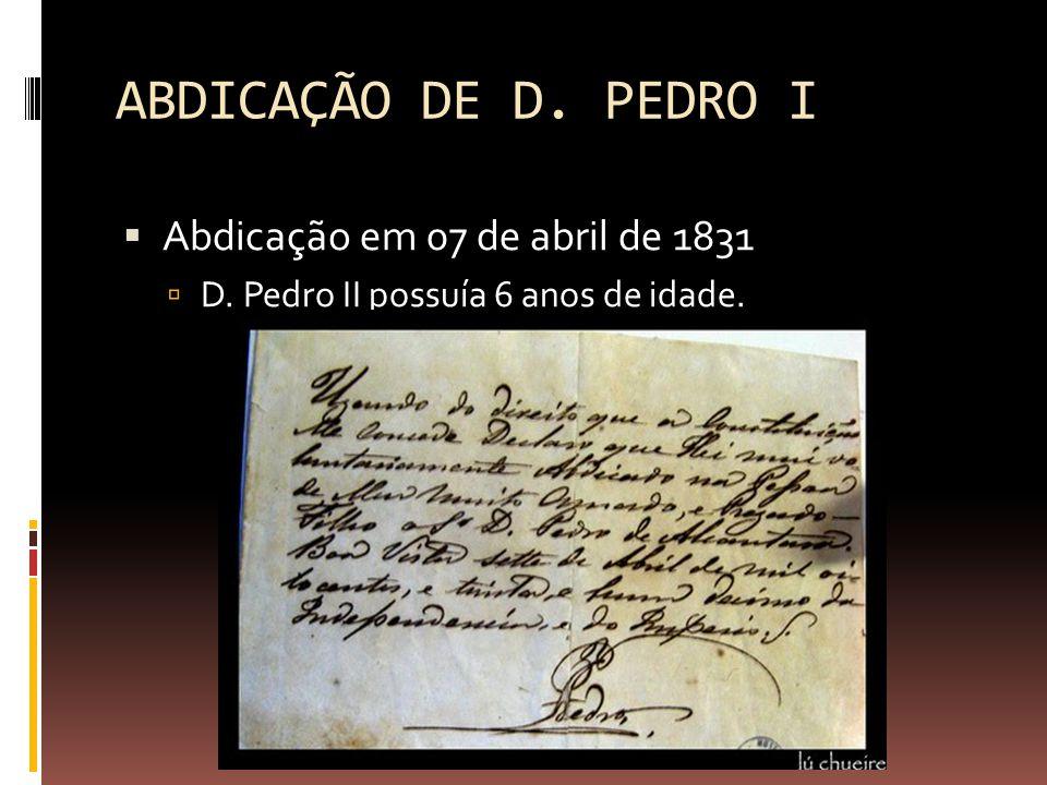 ABDICAÇÃO DE D. PEDRO I Abdicação em 07 de abril de 1831