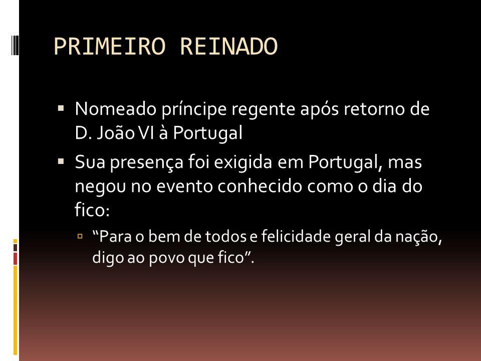 PRIMEIRO REINADO Nomeado príncipe regente após retorno de D. João VI à Portugal.