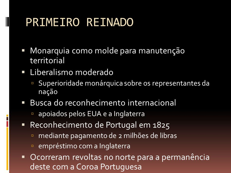 PRIMEIRO REINADO Monarquia como molde para manutenção territorial