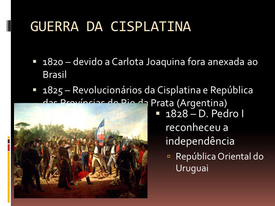 GUERRA DA CISPLATINA 1828 – D. Pedro I reconheceu a independência