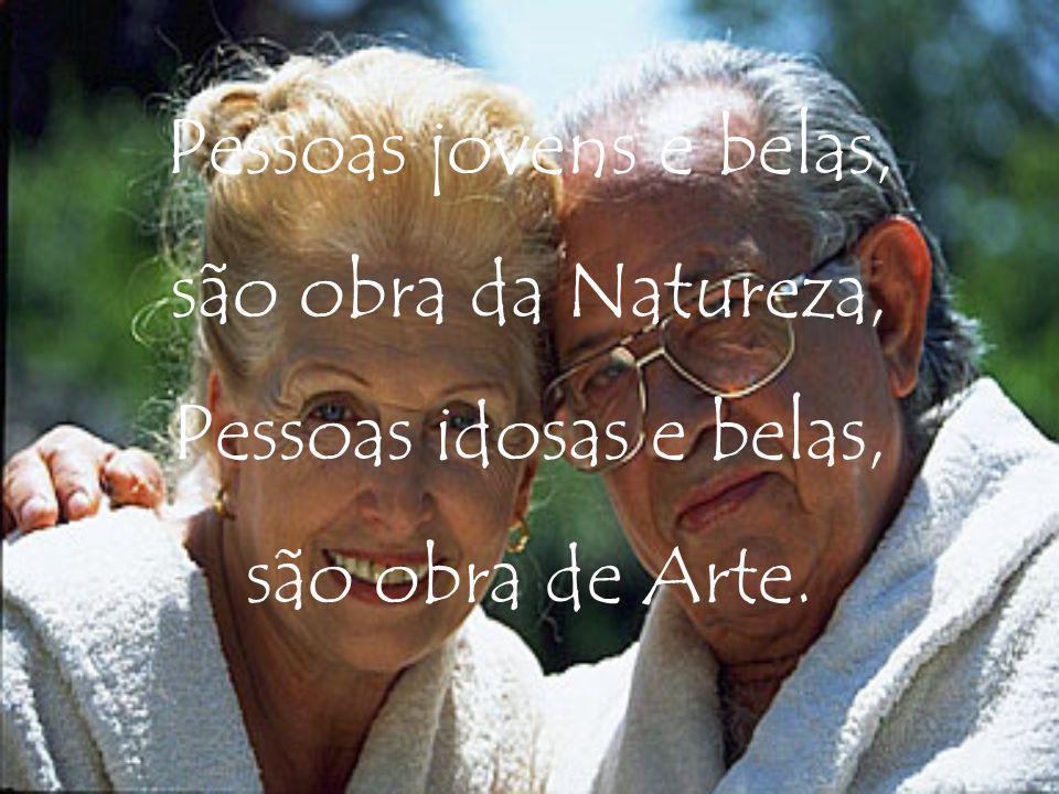 são obra da Natureza, Pessoas idosas e belas,