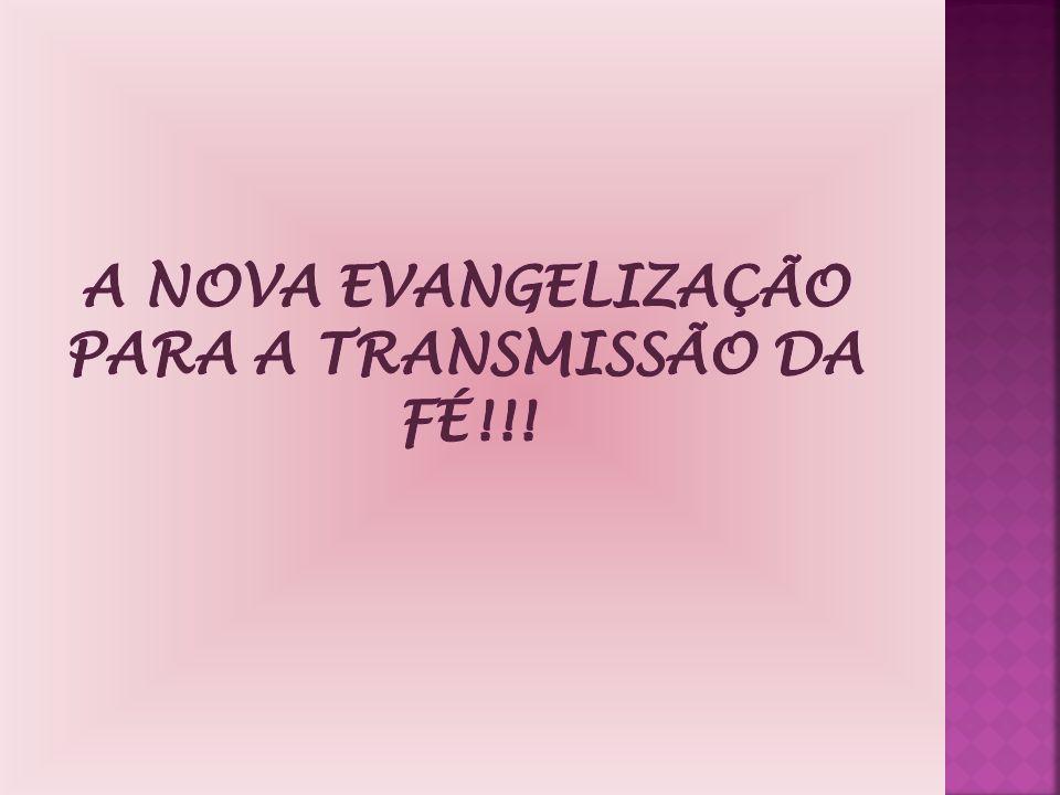 A nova evangelização para a transmissão da Fé!!!