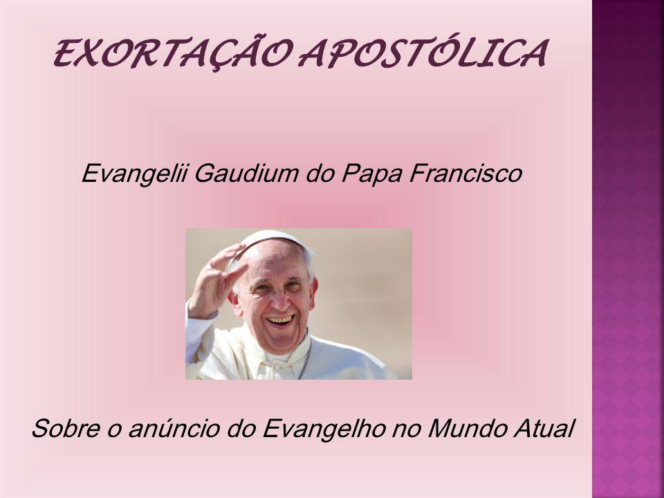 Exortação Apostólica Evangelii Gaudium do Papa Francisco Sobre o anúncio do Evangelho no Mundo Atual
