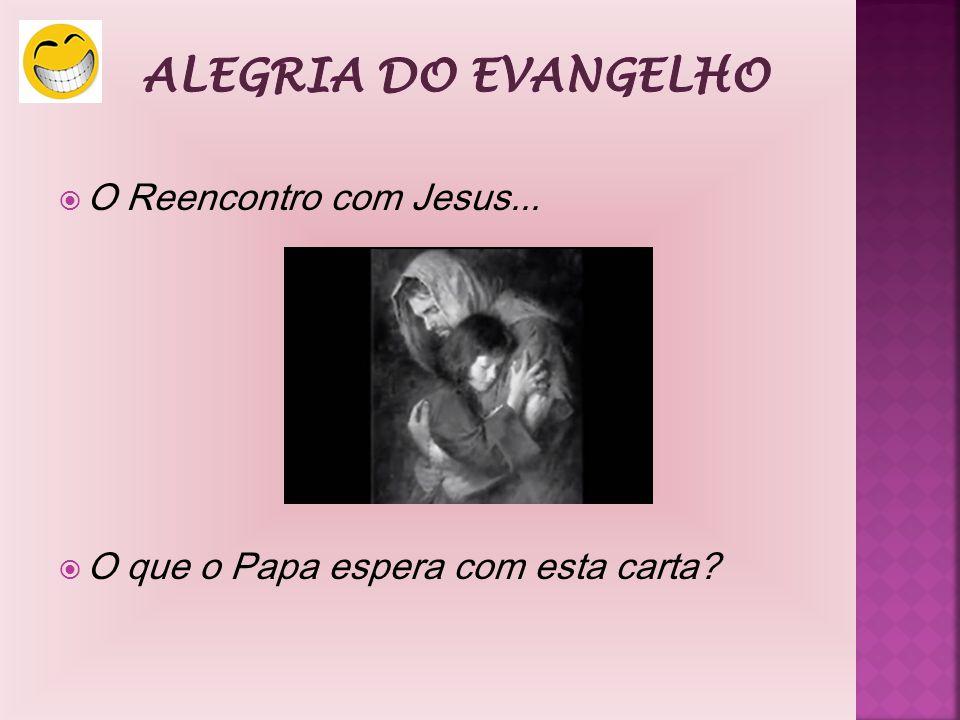 Alegria do Evangelho O Reencontro com Jesus...