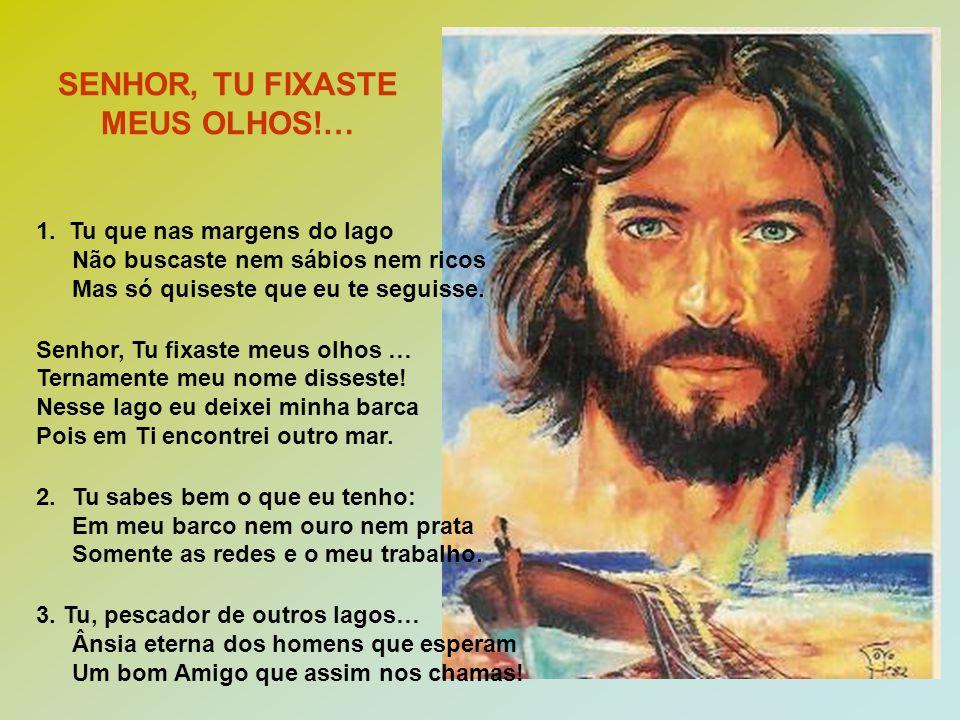 SENHOR, TU FIXASTE MEUS OLHOS!…