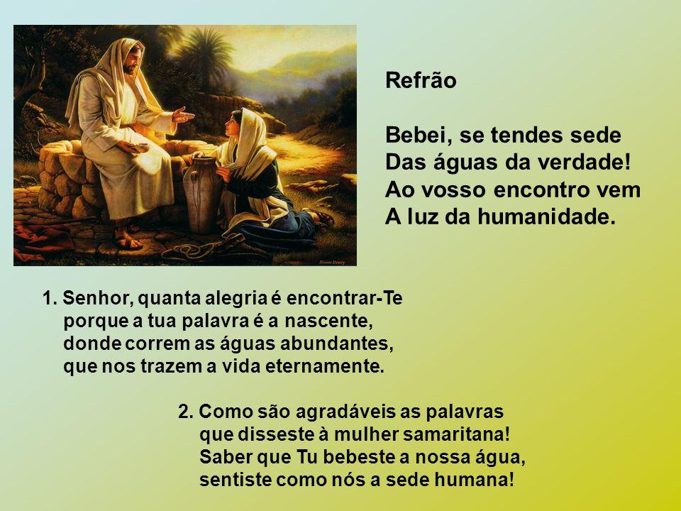 Refrão Bebei, se tendes sede Das águas da verdade!