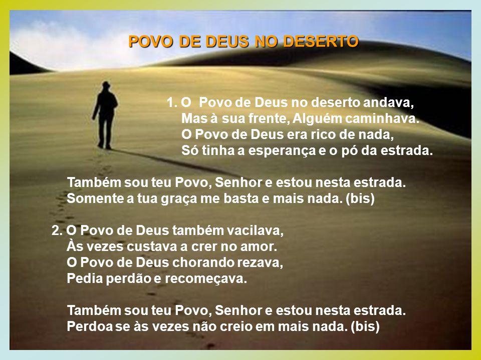 POVO DE DEUS NO DESERTO 1. O Povo de Deus no deserto andava,