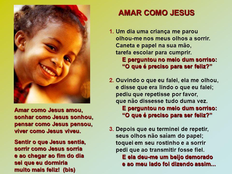 AMAR COMO JESUS 1. Um dia uma criança me parou