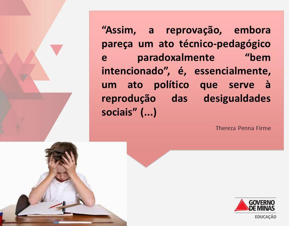Assim, a reprovação, embora pareça um ato técnico-pedagógico e paradoxalmente bem intencionado , é, essencialmente, um ato político que serve à reprodução das desigualdades sociais (...)