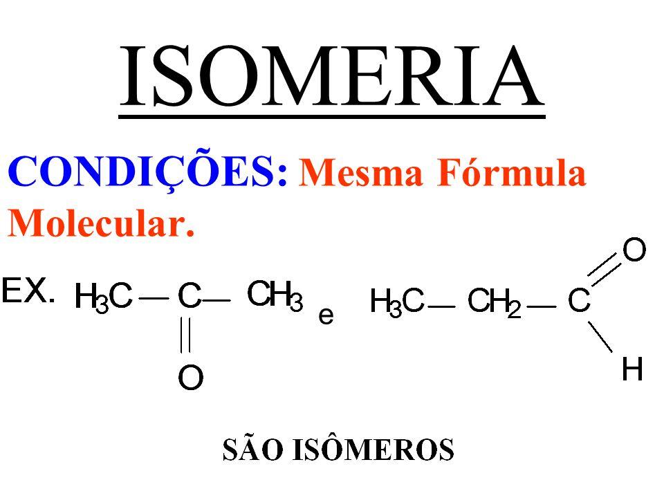 CONDIÇÕES: Mesma Fórmula Molecular. e