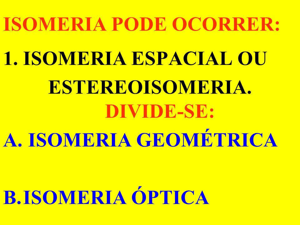 ISOMERIA PODE OCORRER:
