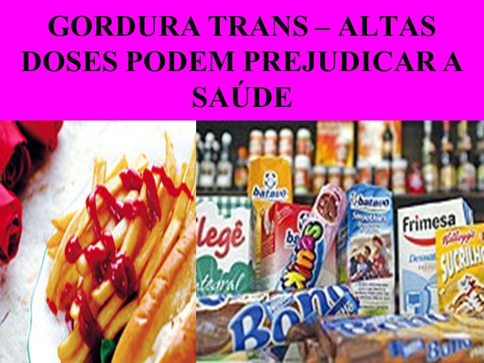 GORDURA TRANS – ALTAS DOSES PODEM PREJUDICAR A SAÚDE