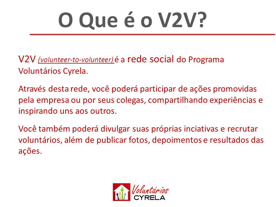O Que é o V2V V2V (volunteer-to-volunteer) é a rede social do Programa Voluntários Cyrela.