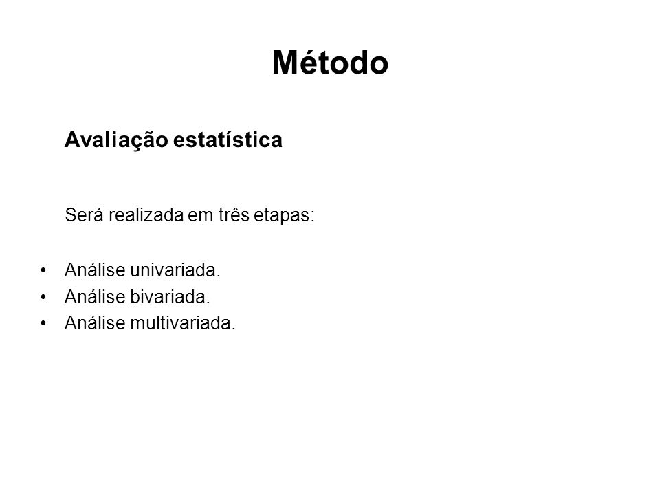 Método Avaliação estatística Será realizada em três etapas: