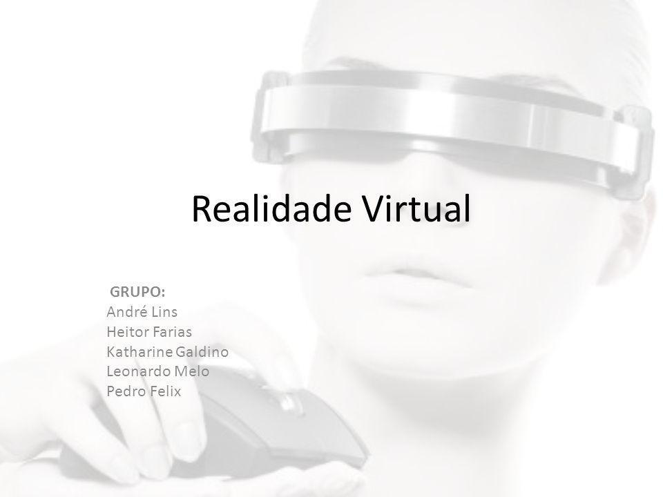 Realidade Virtual GRUPO: André Lins Heitor Farias Katharine Galdino