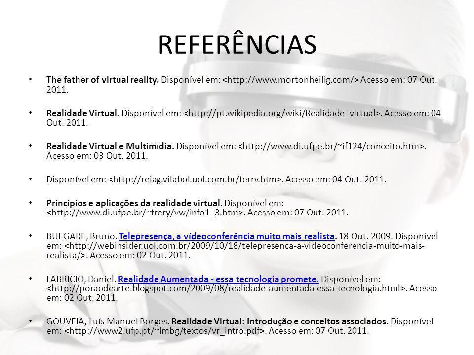 REFERÊNCIAS The father of virtual reality. Disponível em: <http://www.mortonheilig.com/> Acesso em: 07 Out. 2011.