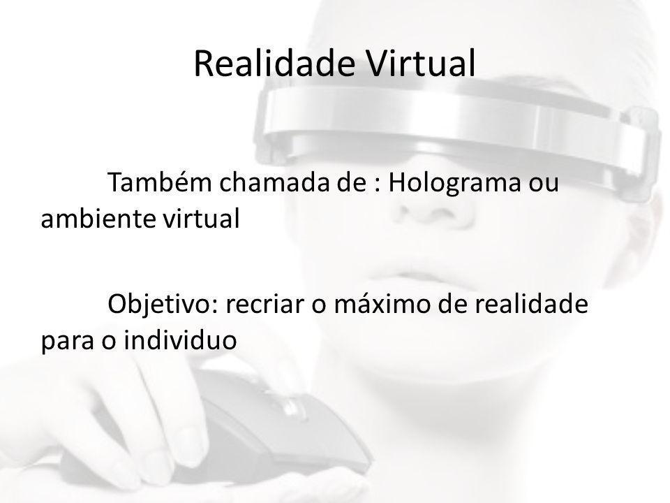 Realidade Virtual Também chamada de : Holograma ou ambiente virtual