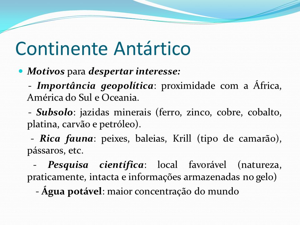 Continente Antártico Motivos para despertar interesse: