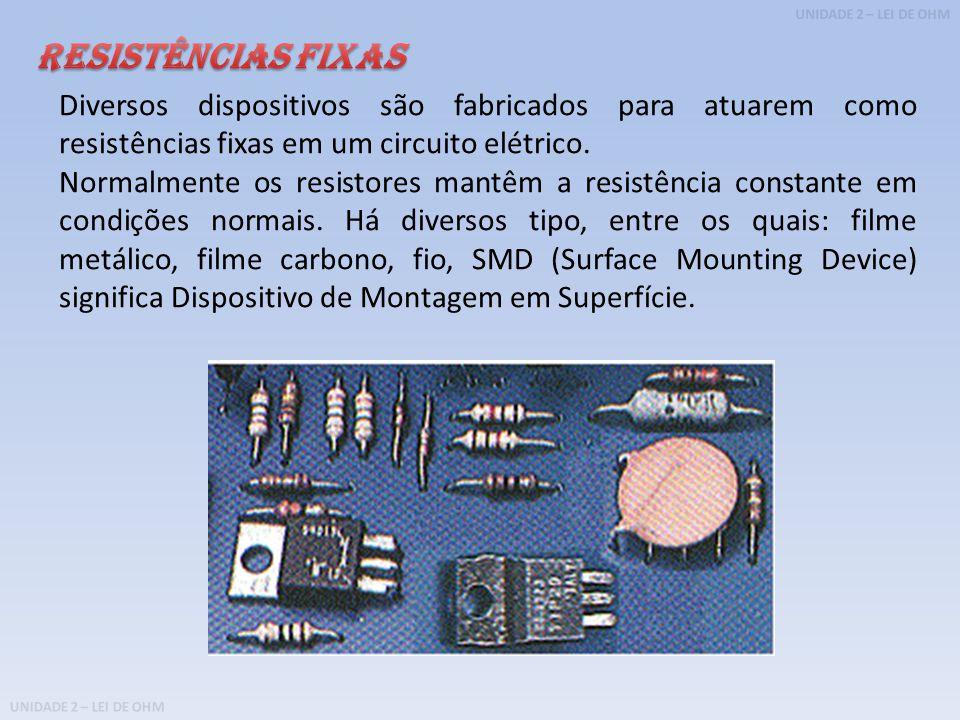 RESISTÊNCIAS FIXAS Diversos dispositivos são fabricados para atuarem como resistências fixas em um circuito elétrico.