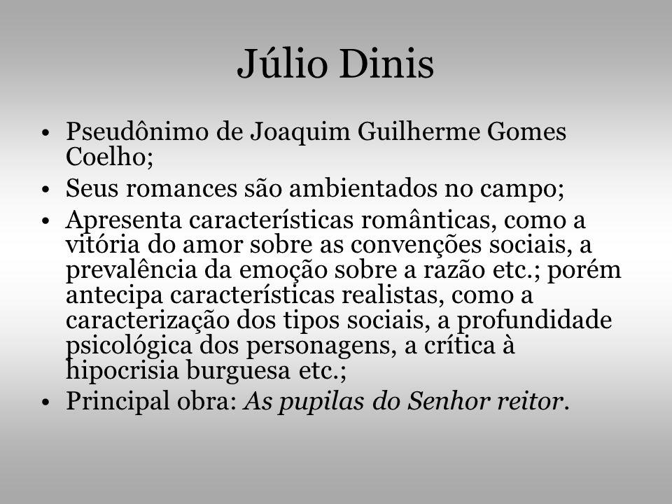 Júlio Dinis Pseudônimo de Joaquim Guilherme Gomes Coelho;