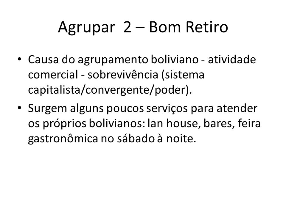 Agrupar 2 – Bom Retiro Causa do agrupamento boliviano - atividade comercial - sobrevivência (sistema capitalista/convergente/poder).