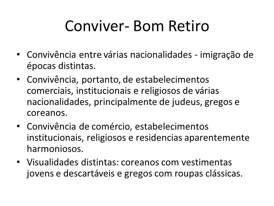 Conviver- Bom Retiro Convivência entre várias nacionalidades - imigração de épocas distintas.
