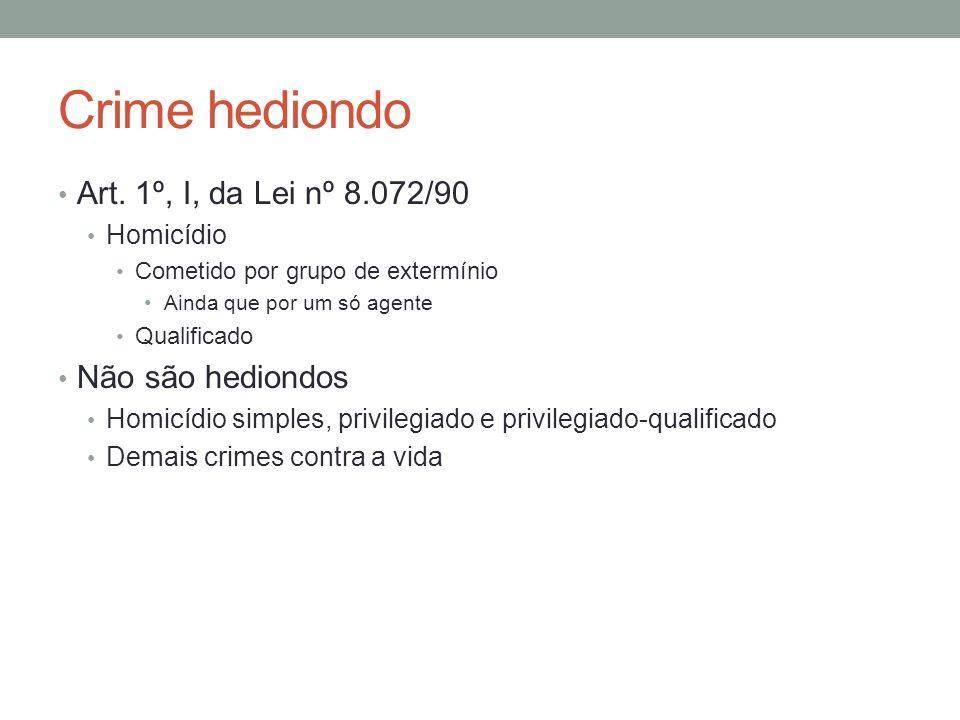 Crime hediondo Art. 1º, I, da Lei nº 8.072/90 Não são hediondos