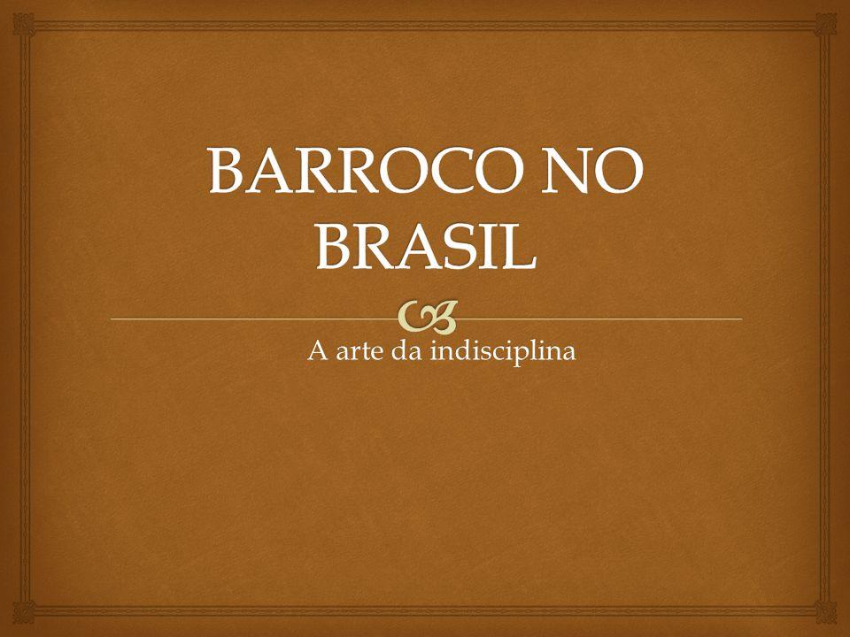 BARROCO NO BRASIL A arte da indisciplina