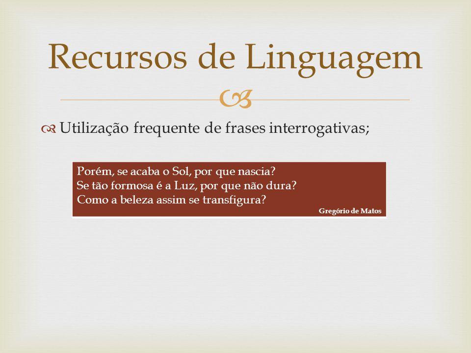 Recursos de Linguagem Utilização frequente de frases interrogativas;