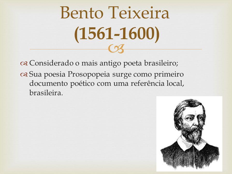 Bento Teixeira (1561-1600) Considerado o mais antigo poeta brasileiro;