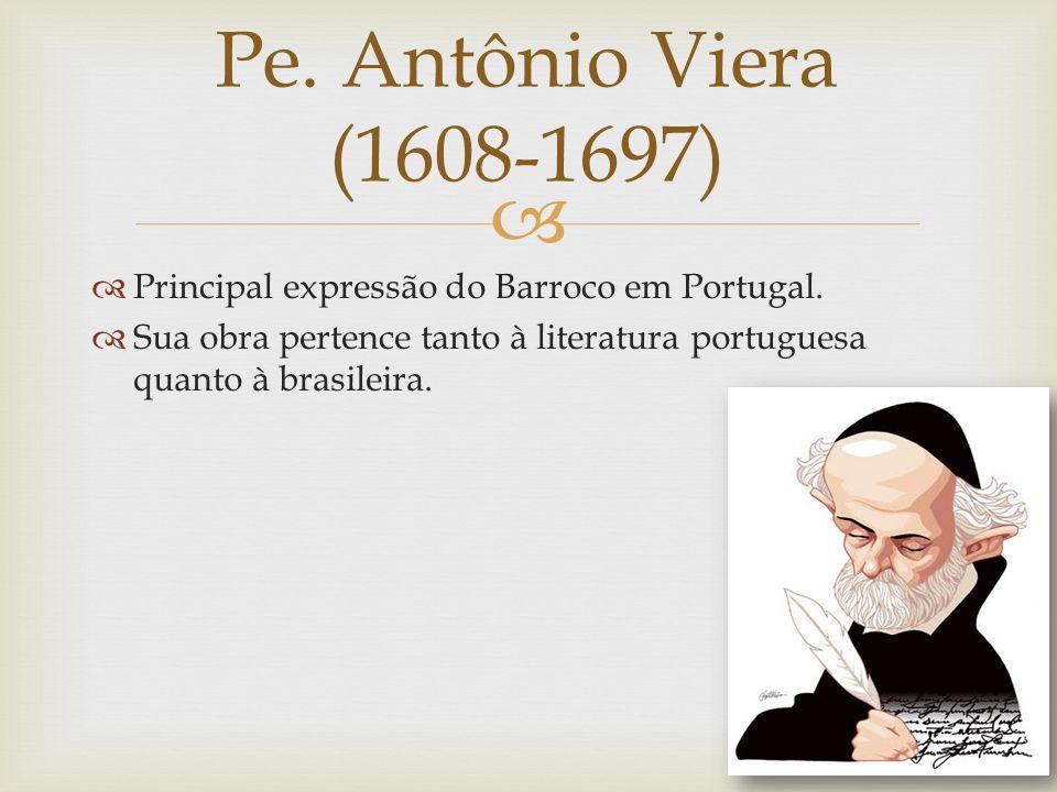 Pe. Antônio Viera (1608-1697) Principal expressão do Barroco em Portugal.