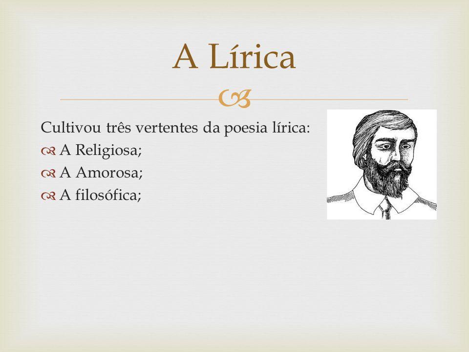 A Lírica Cultivou três vertentes da poesia lírica: A Religiosa;