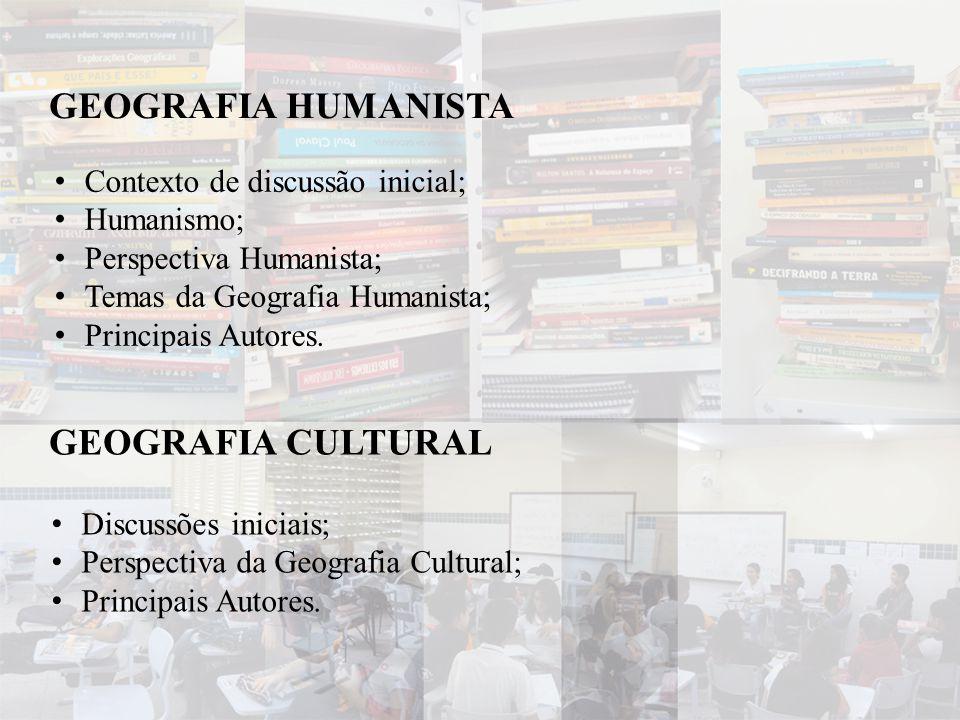 GEOGRAFIA HUMANISTA GEOGRAFIA CULTURAL Contexto de discussão inicial;