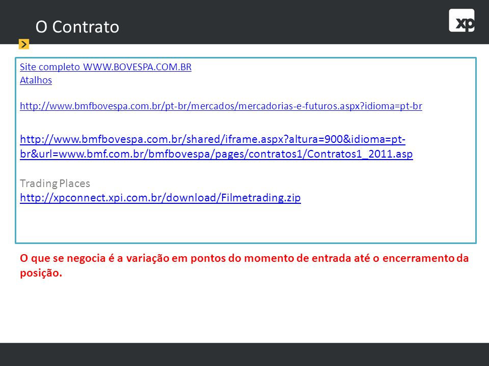 O Contrato Site completo WWW.BOVESPA.COM.BR. Atalhos. http://www.bmfbovespa.com.br/pt-br/mercados/mercadorias-e-futuros.aspx idioma=pt-br.
