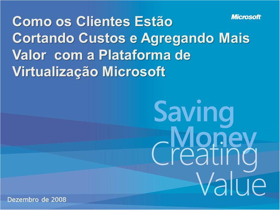 Como os Clientes Estão Cortando Custos e Agregando Mais Valor com a Plataforma de Virtualização Microsoft.