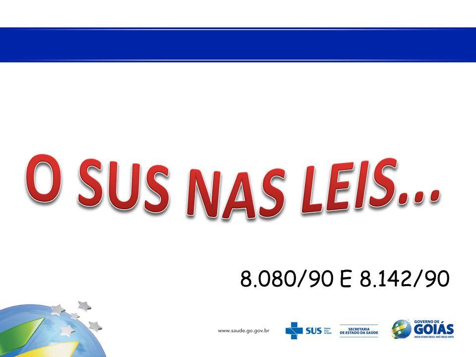 O SUS NAS LEIS... 8.080/90 E 8.142/90